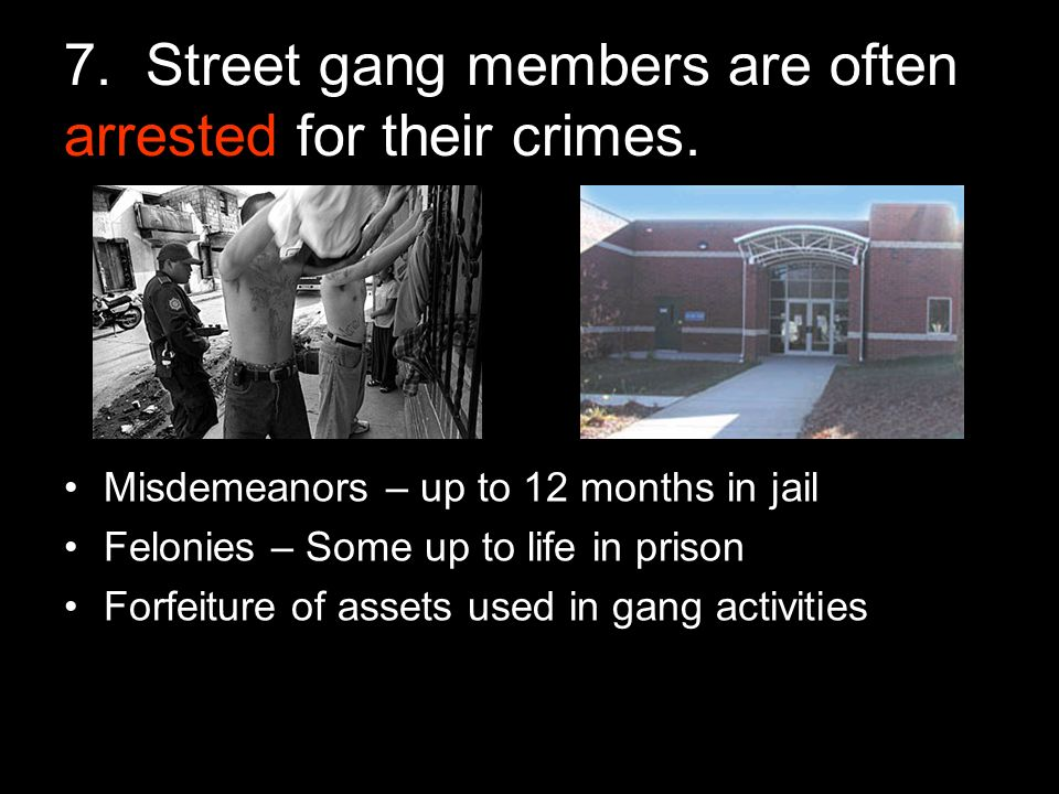 7. Street gang members are often arrested for their crimes.