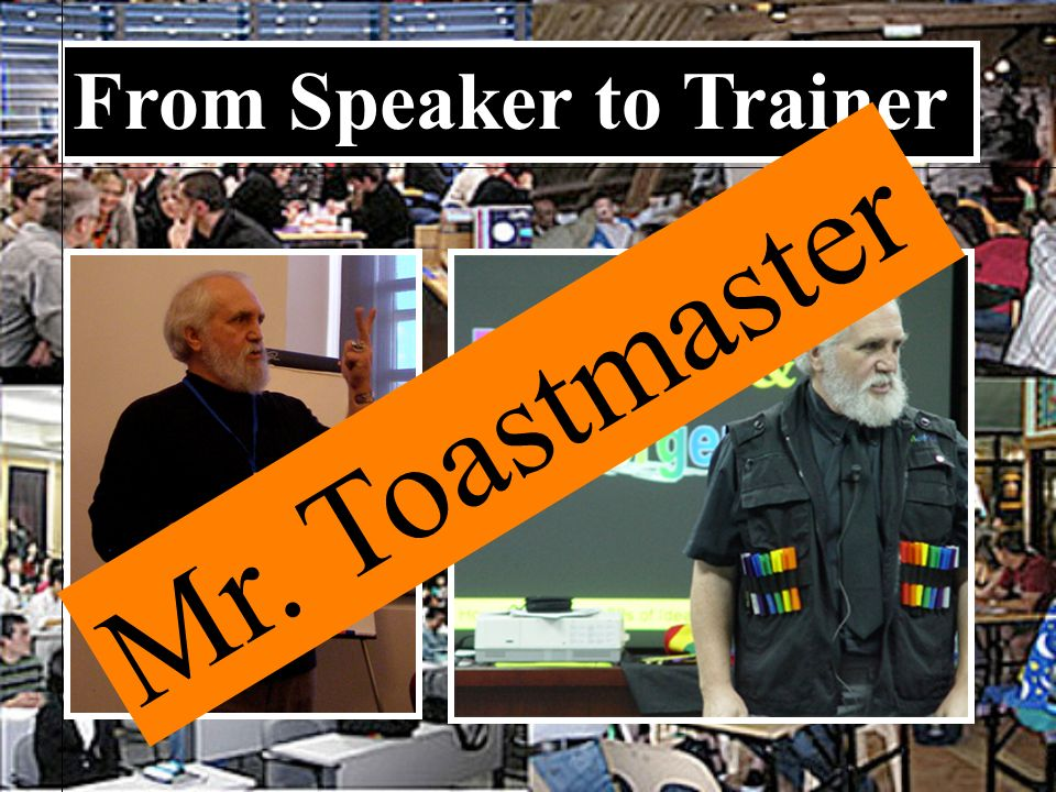 From Speaker to Trainer Mr. Toastmaster