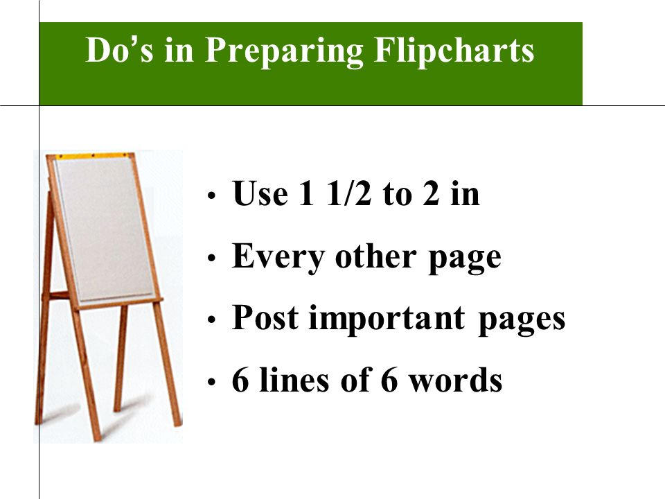 Do s in Preparing Flipcharts Use 1 1/2 to 2 in Every other page Post important pages 6 lines of 6 words 11