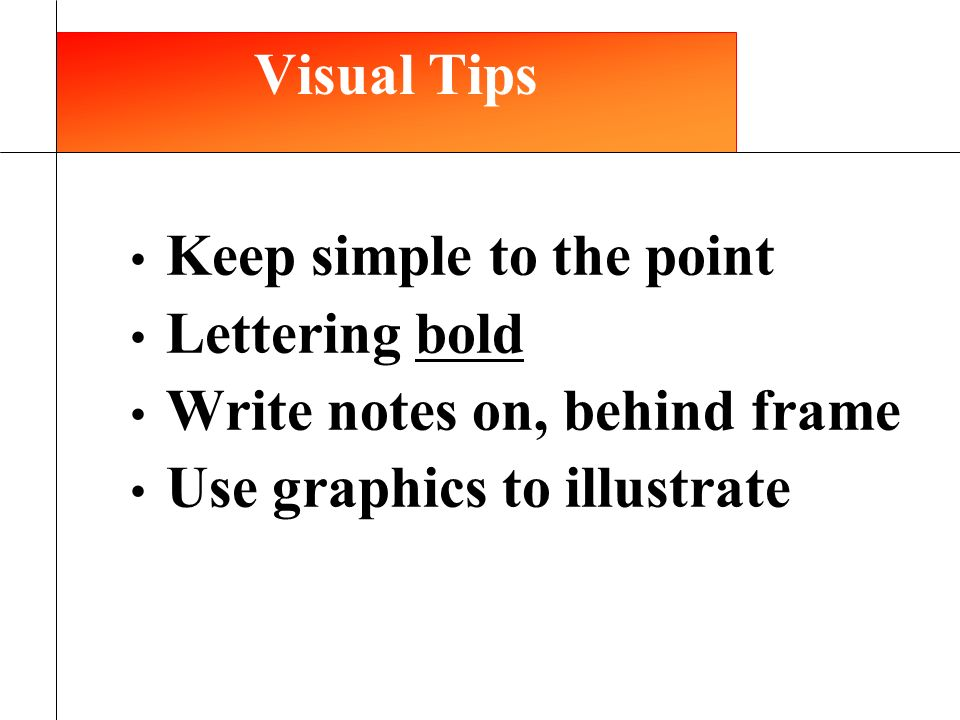 Visual Tips Keep simple to the point Lettering bold Write notes on, behind frame Use graphics to illustrate 12