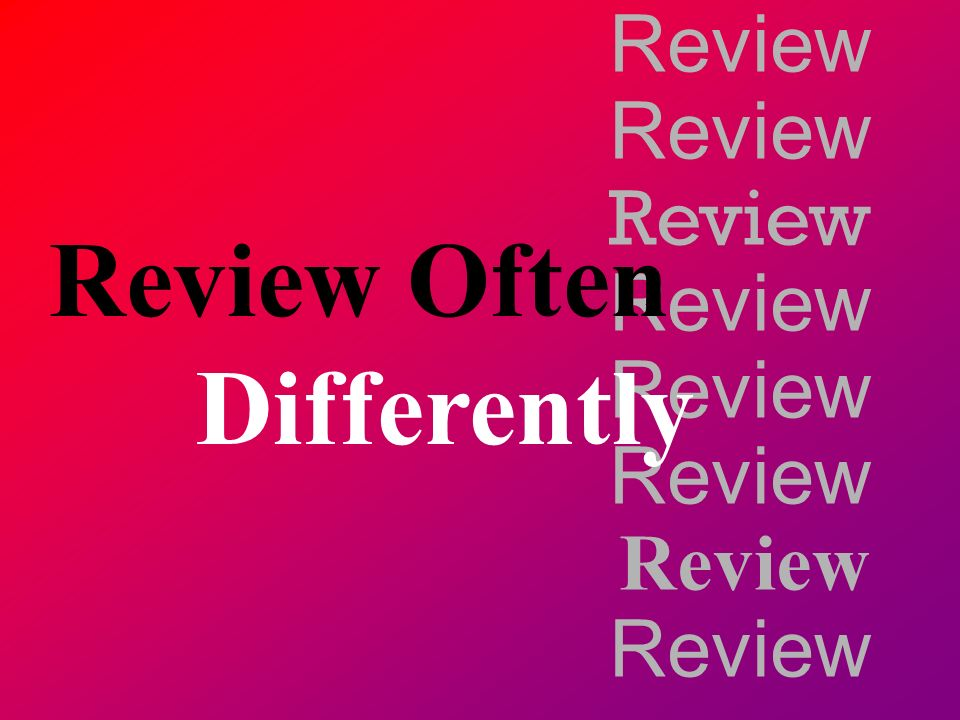 Review Review Review Often Differently