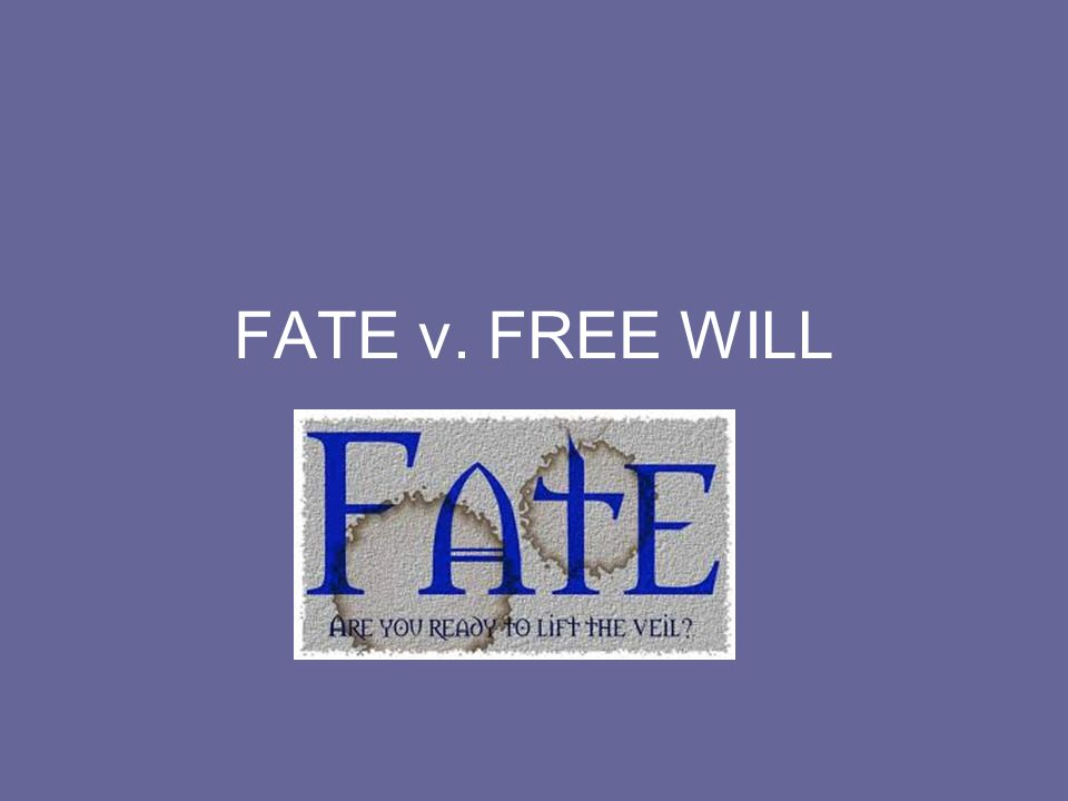 FATE v. FREE WILL