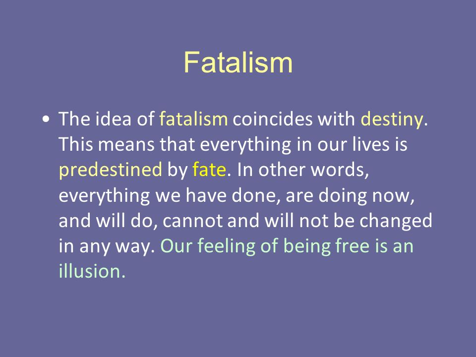 Fatalism The idea of fatalism coincides with destiny.