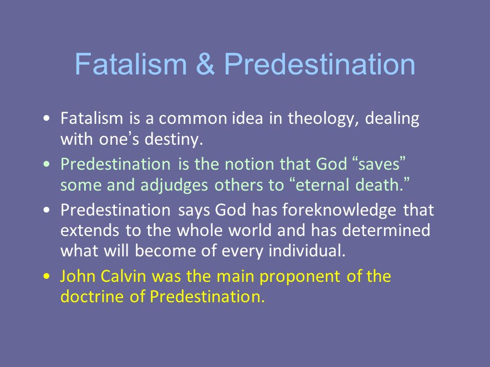 Fatalism & Predestination Fatalism is a common idea in theology, dealing with one s destiny.