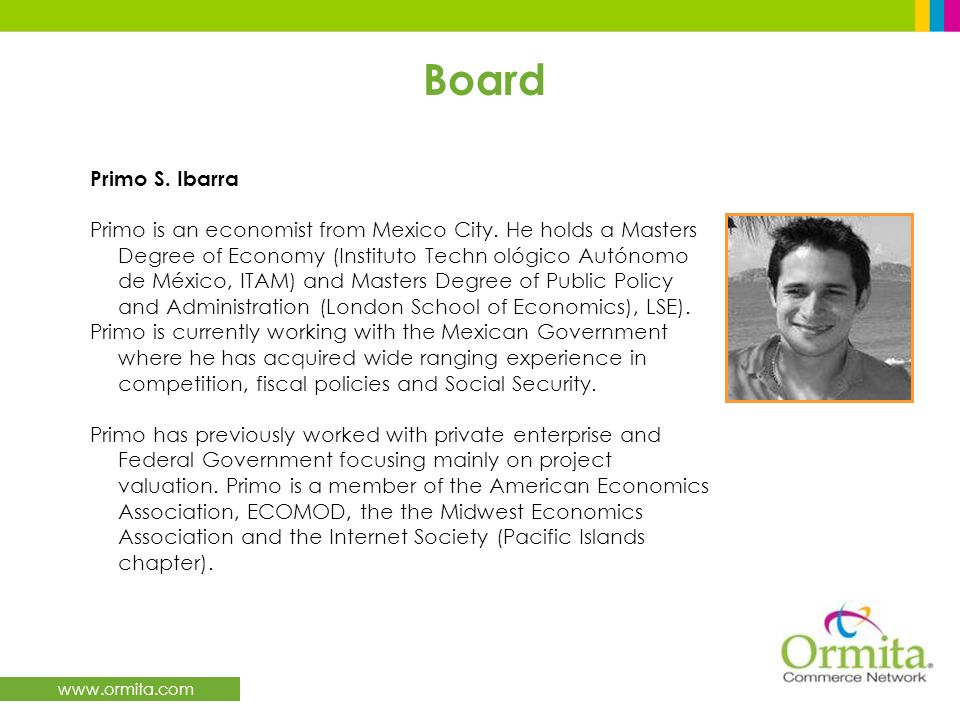 www.ormita.com Board Primo S. Ibarra Primo is an economist from Mexico City.