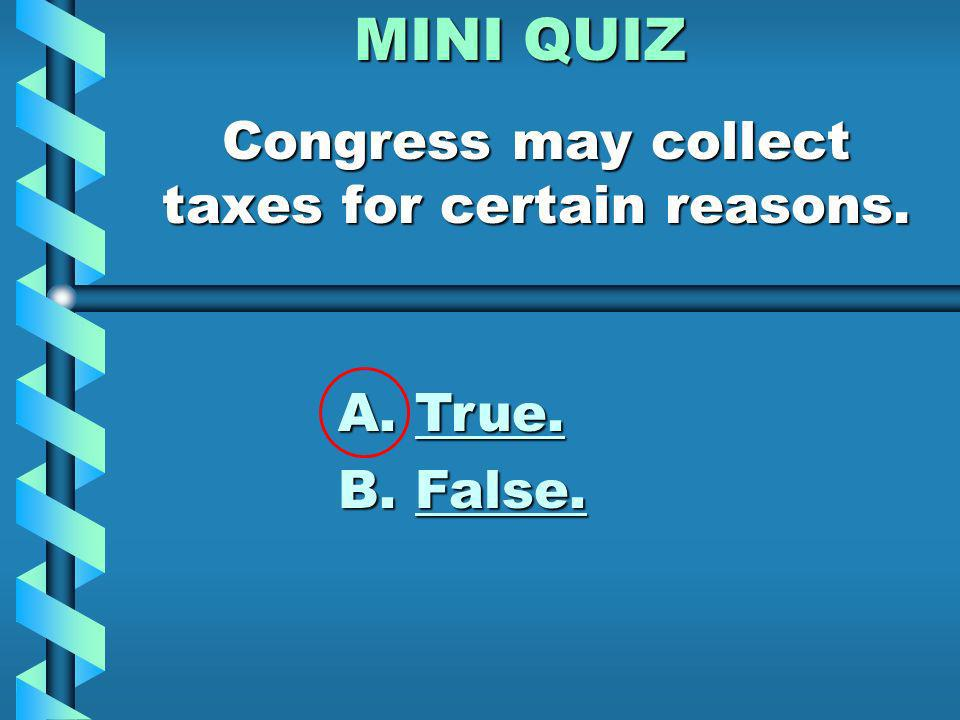 MINI QUIZ Congress cannot control business that happens in more than one state. A. True. B. False.