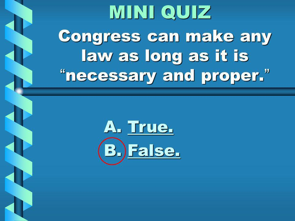 MINI QUIZ Congress cannot make any laws about immigration. A. True. B. False.