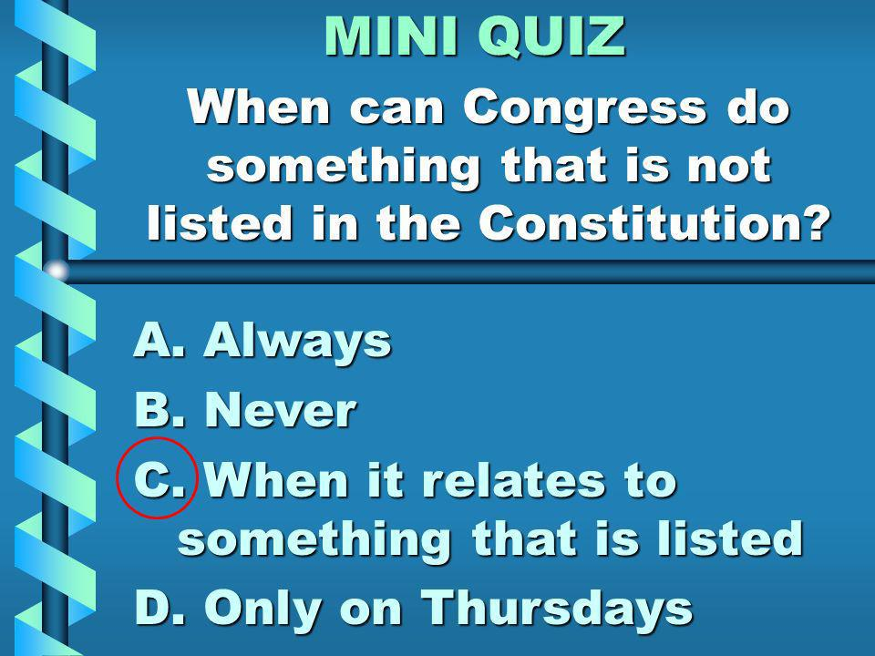 MINI QUIZ Congress can make any law as long as it is necessary and proper.
