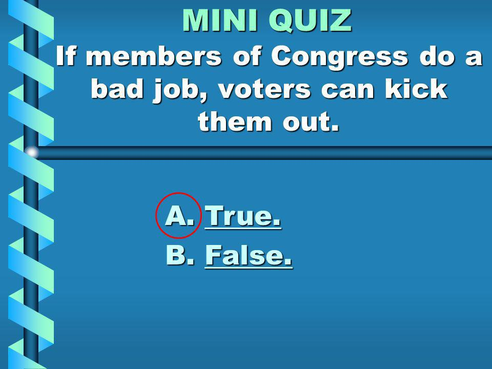 MINI QUIZ When considering a bill, members of Congress should think about...