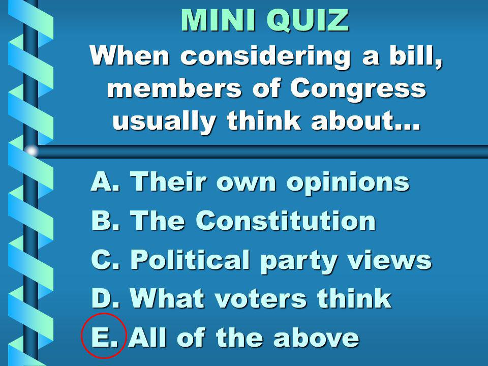 MINI QUIZ People in the same political party share similar… A.