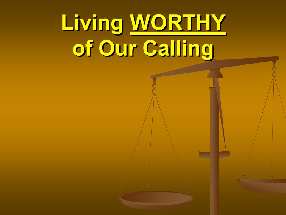 Living WORTHY of Our Calling