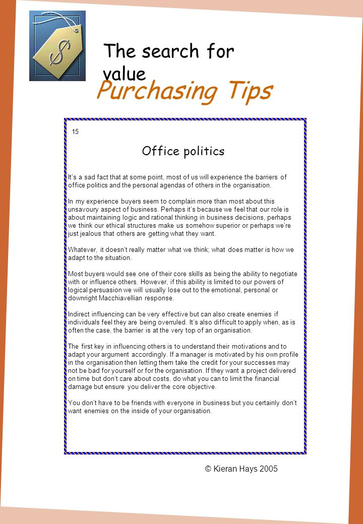 Purchasing Tips 15 Office politics Its a sad fact that at some point, most of us will experience the barriers of office politics and the personal agendas of others in the organisation.