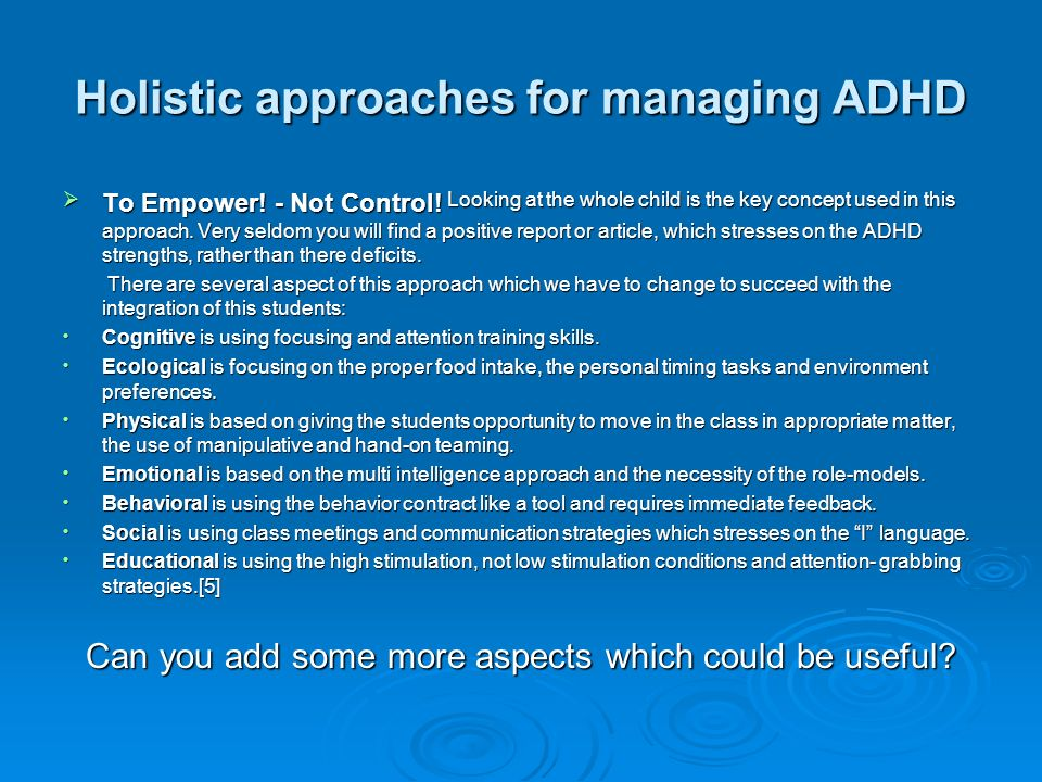 Holistic approaches for managing ADHD To Empower. - Not Control.