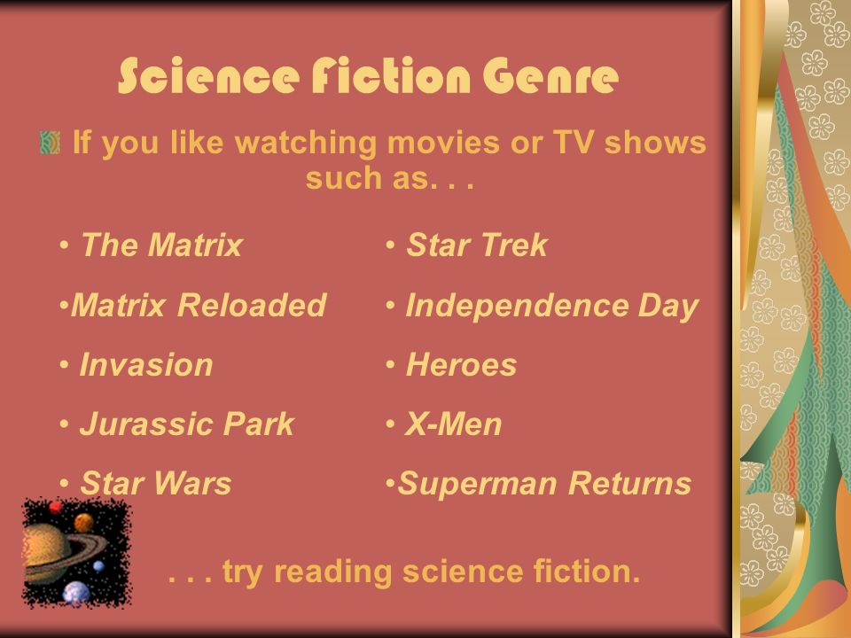 Science Fiction Genre If you like watching movies or TV shows such as...