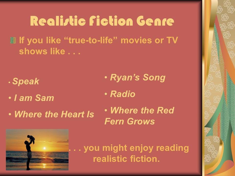 Realistic Fiction Genre If you like true-to-life movies or TV shows like...