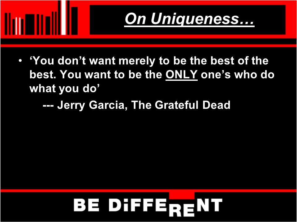 On Uniqueness… You dont want merely to be the best of the best.