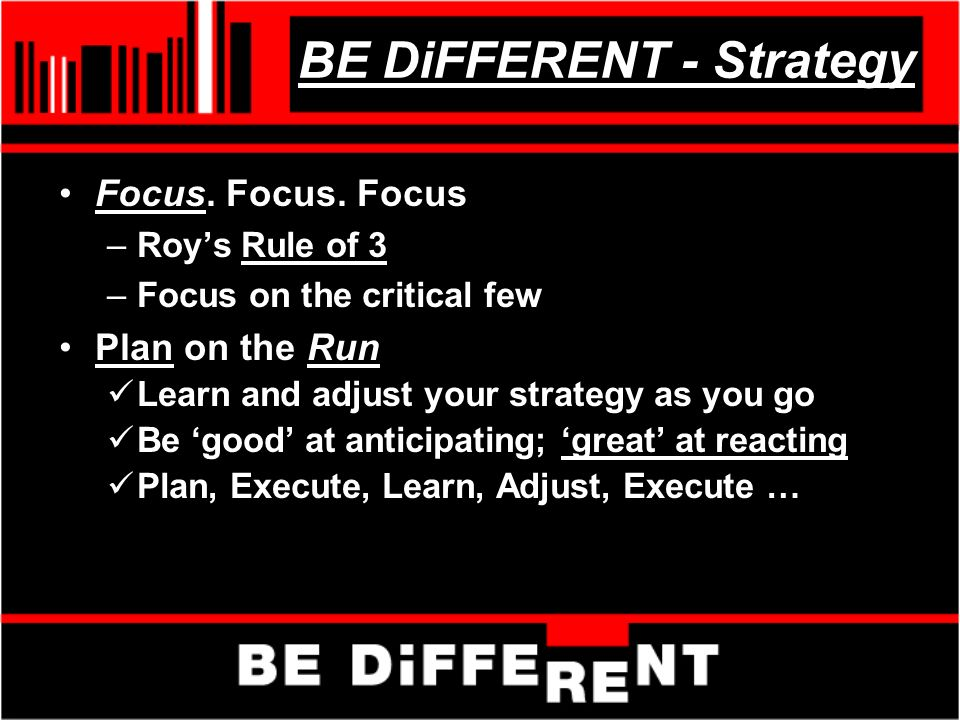 BE DiFFERENT - Strategy Focus. Focus.