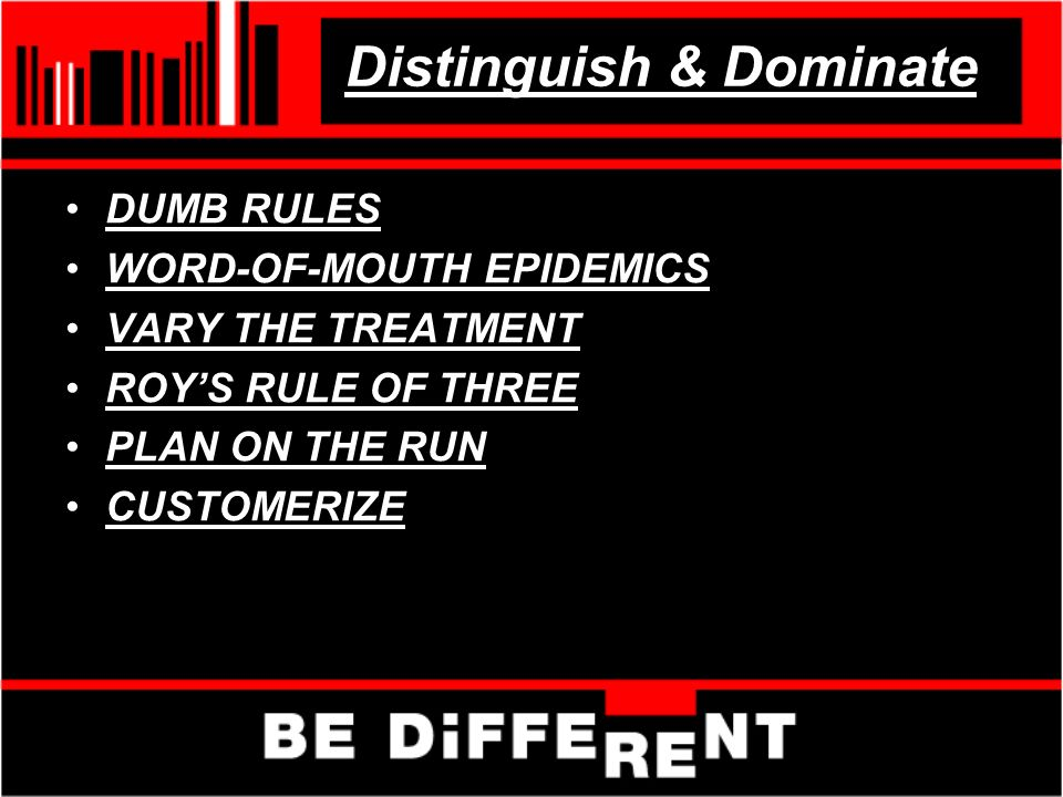 Distinguish & Dominate DUMB RULES WORD-OF-MOUTH EPIDEMICS VARY THE TREATMENT ROYS RULE OF THREE PLAN ON THE RUN CUSTOMERIZE