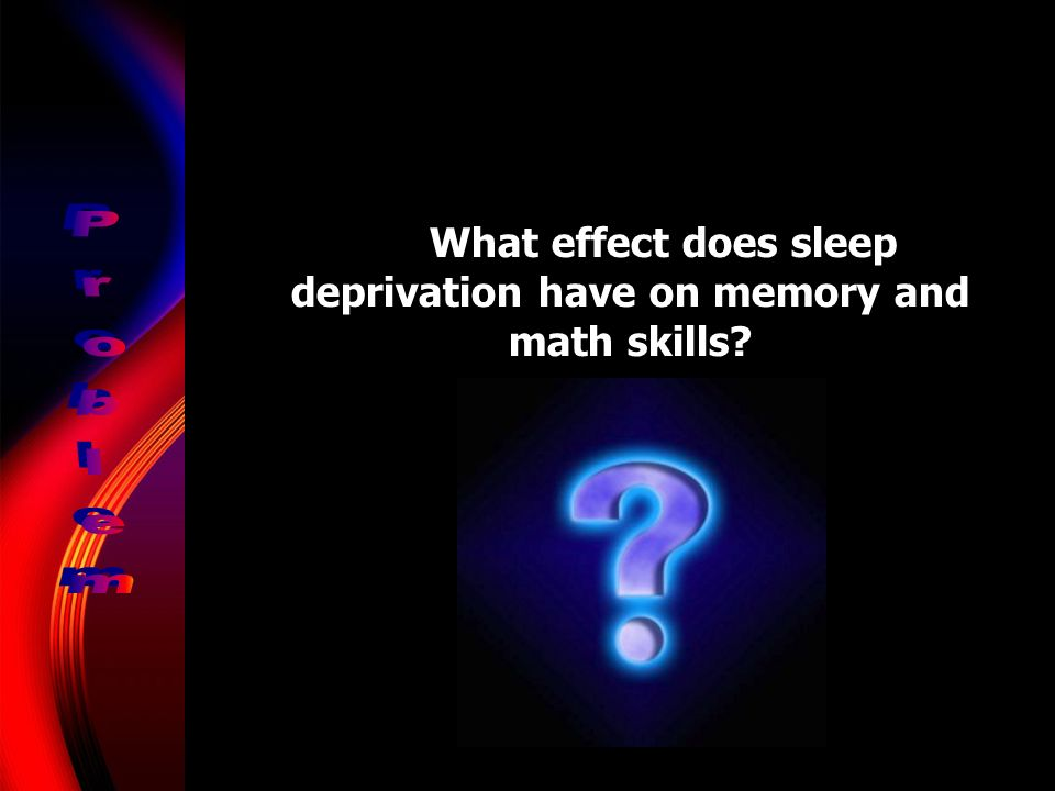 What effect does sleep deprivation have on memory and math skills