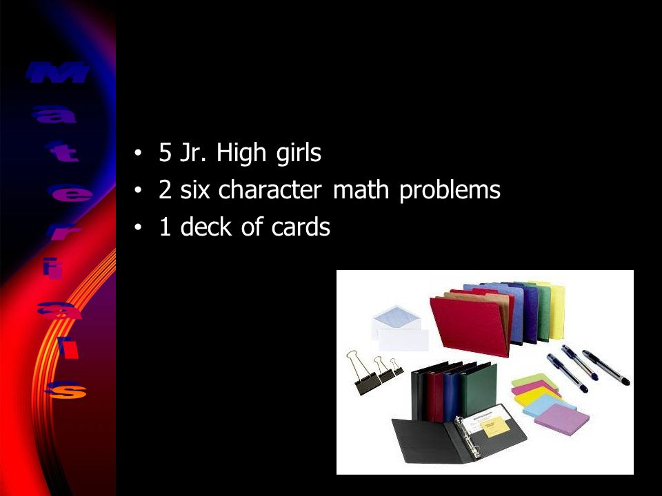 5 Jr. High girls 2 six character math problems 1 deck of cards