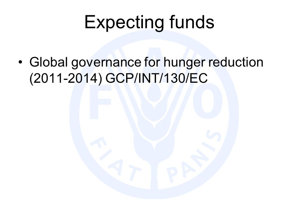 Expecting funds Global governance for hunger reduction (2011-2014) GCP/INT/130/EC