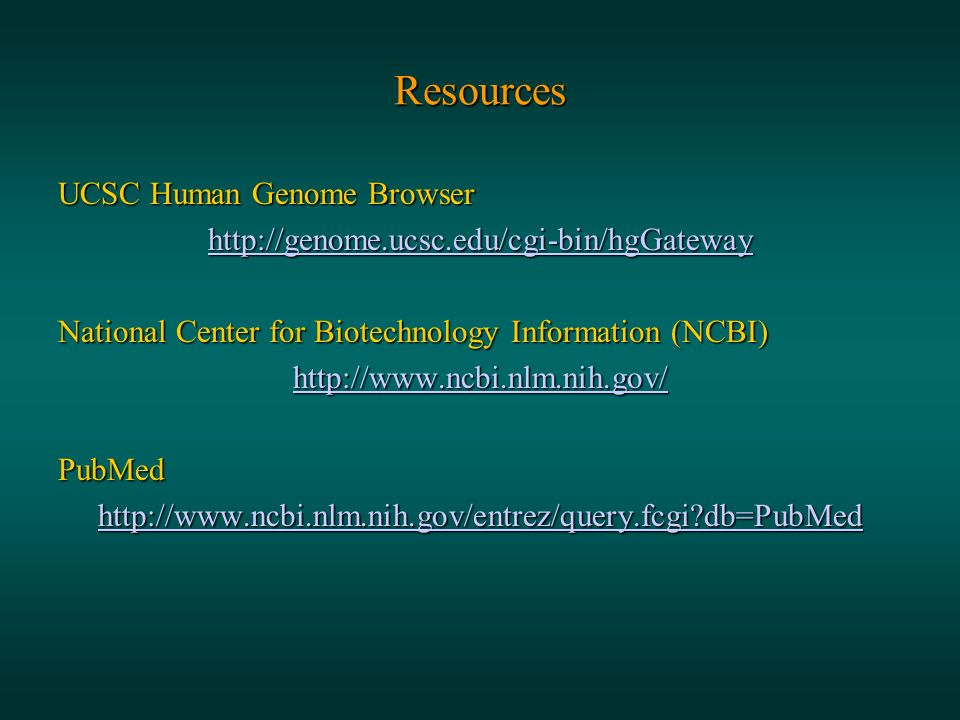 Resources UCSC Human Genome Browser   National Center for Biotechnology Information (NCBI)   PubMed   db=PubMed
