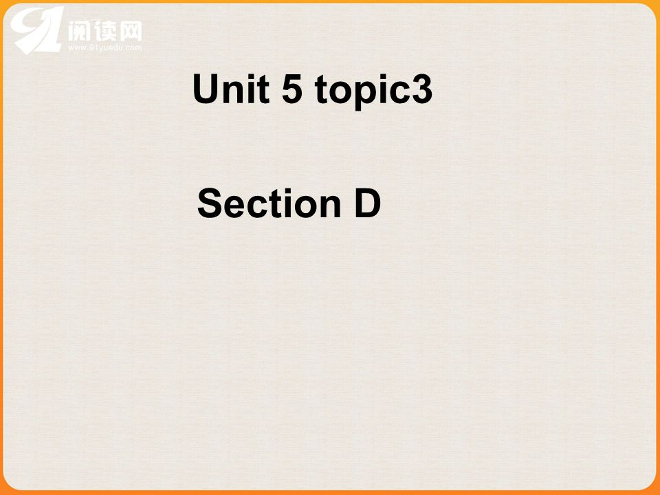 Unit 5 topic3 Section D