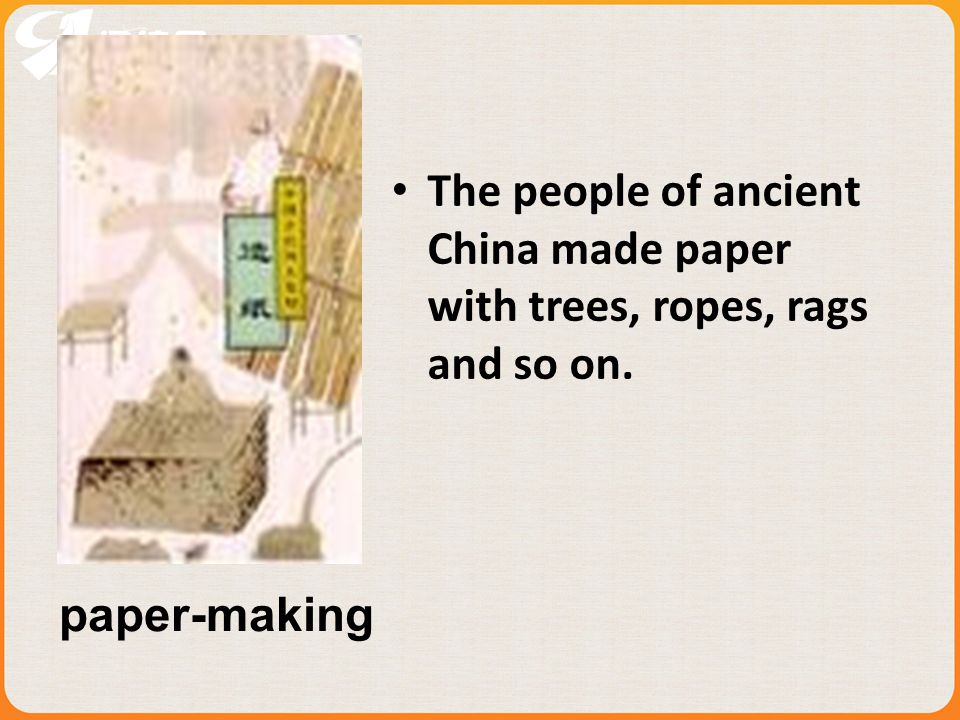 The people of ancient China made paper with trees, ropes, rags and so on. paper-making