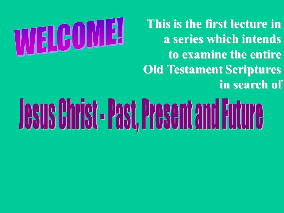 This is the first lecture in a series which intends to examine the entire Old Testament Scriptures in search of