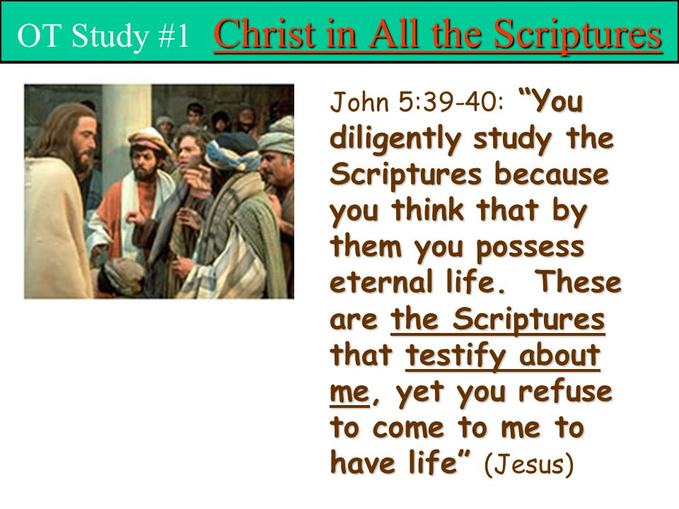 You diligently study the Scriptures because you think that by them you possess eternal life.