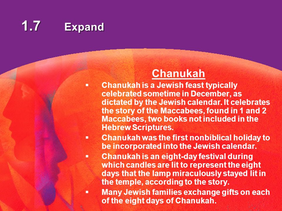 1.7 Expand Chanukah Chanukah is a Jewish feast typically celebrated sometime in December, as dictated by the Jewish calendar.