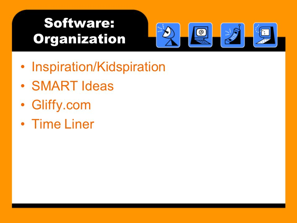 Software: Organization Inspiration/Kidspiration SMART Ideas Gliffy.com Time Liner