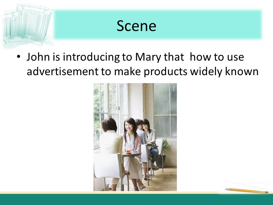 Scene John is introducing to Mary that how to use advertisement to make products widely known