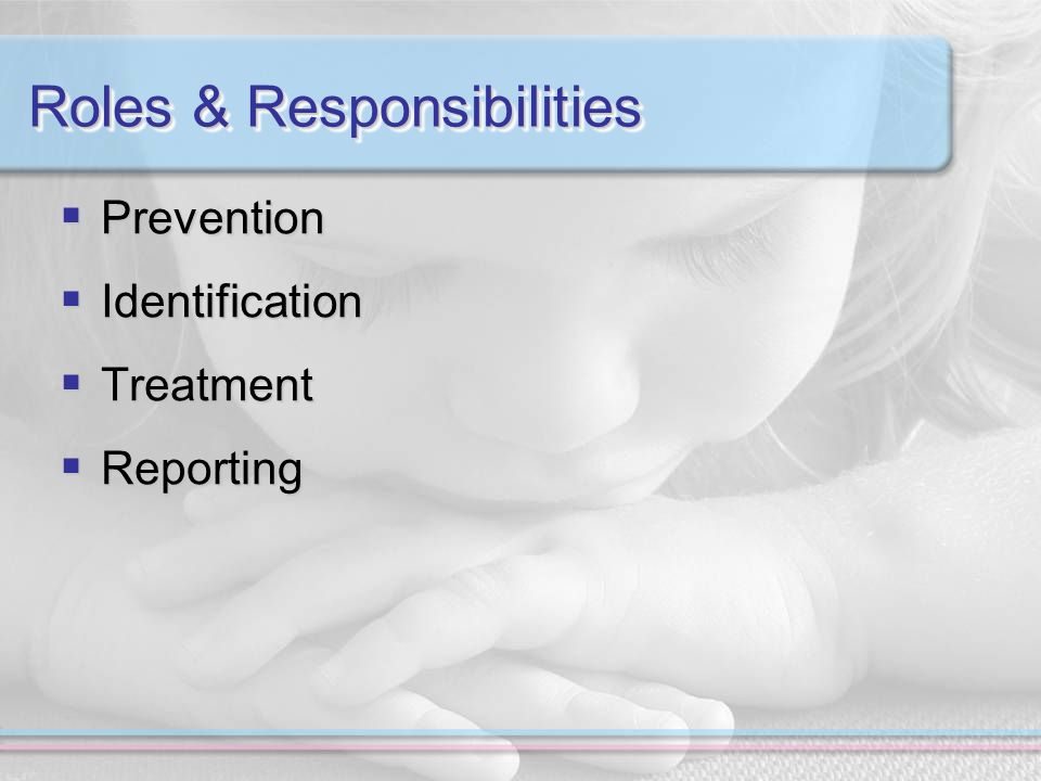 Roles & Responsibilities Prevention Prevention Identification Identification Treatment Treatment Reporting Reporting