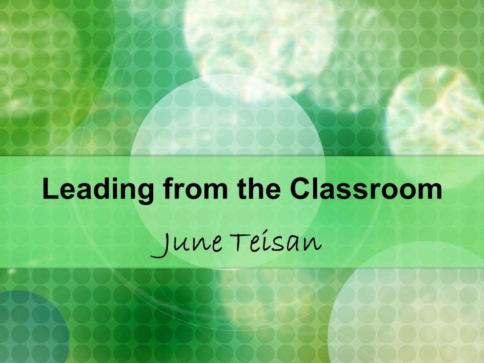 Leading from the Classroom June Teisan