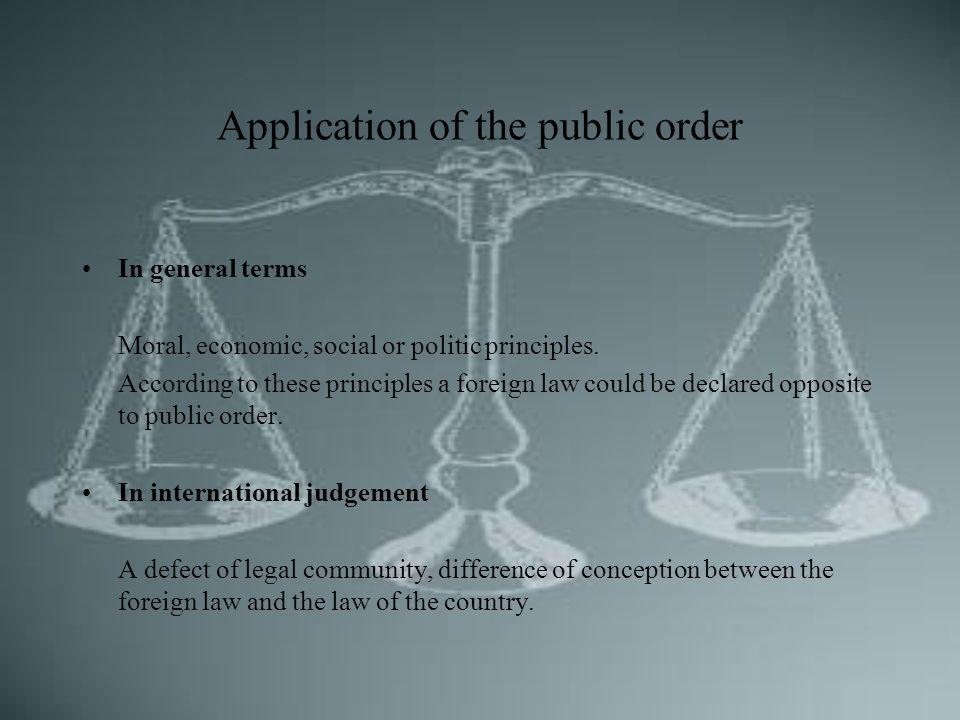 Application of the public order In general terms Moral, economic, social or politic principles.