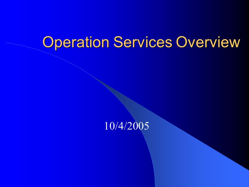 Operation Services Overview 10/4/2005