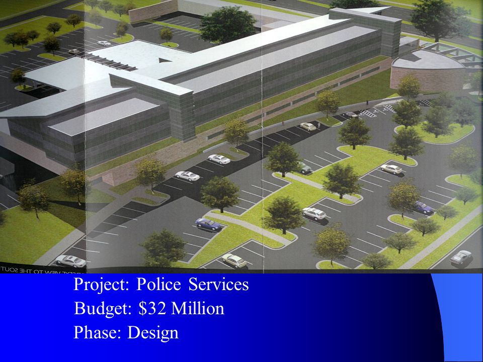 Budget: $32 Million Project: Police Services Phase: Design