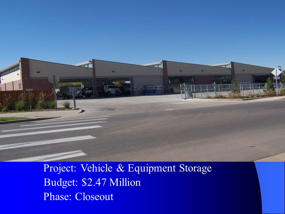 Budget: $2.47 Million Project: Vehicle & Equipment Storage Phase: Closeout