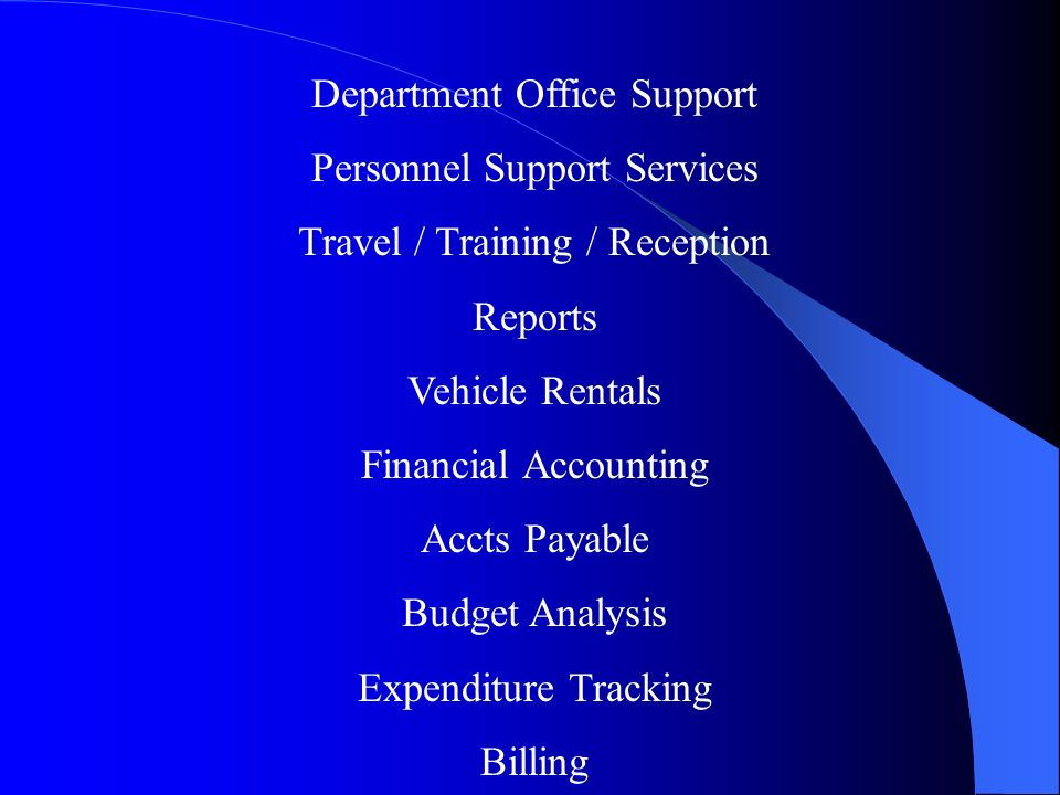 Department Office Support Personnel Support Services Travel / Training / Reception Reports Vehicle Rentals Financial Accounting Accts Payable Budget Analysis Expenditure Tracking Billing