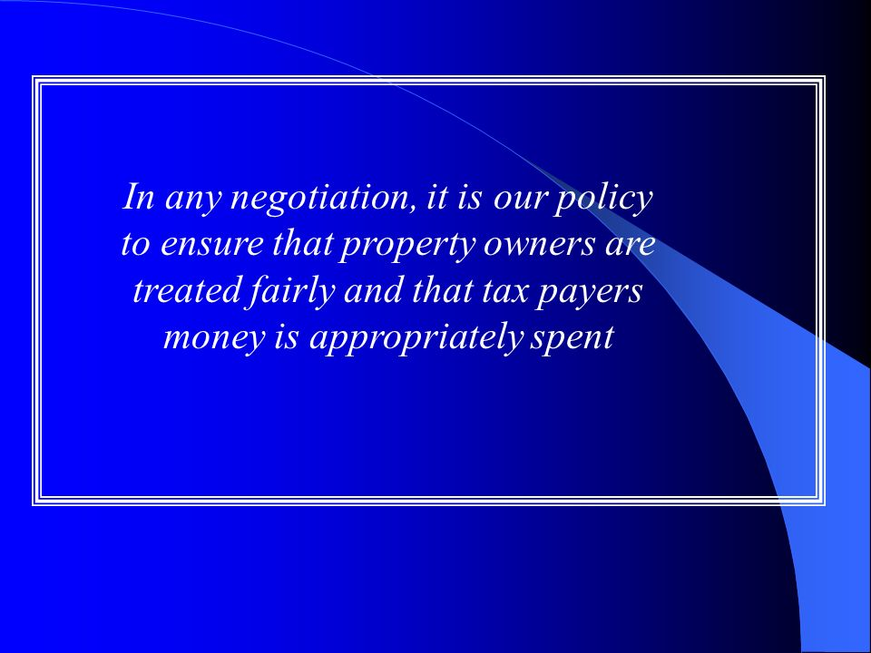 In any negotiation, it is our policy to ensure that property owners are treated fairly and that tax payers money is appropriately spent