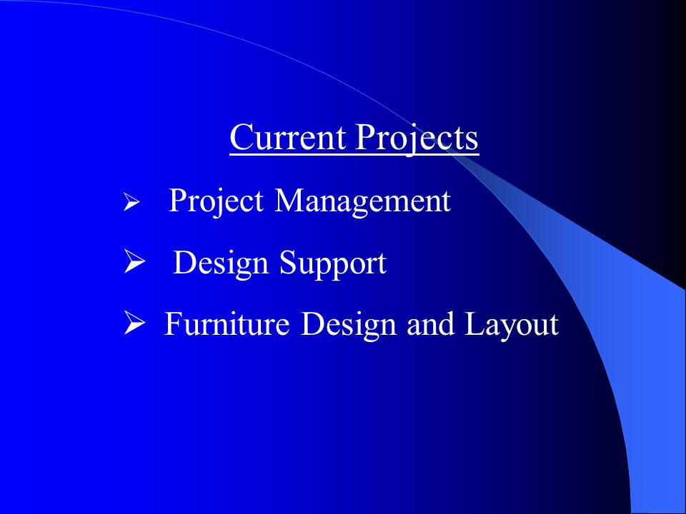 Current Projects Project Management Design Support Furniture Design and Layout