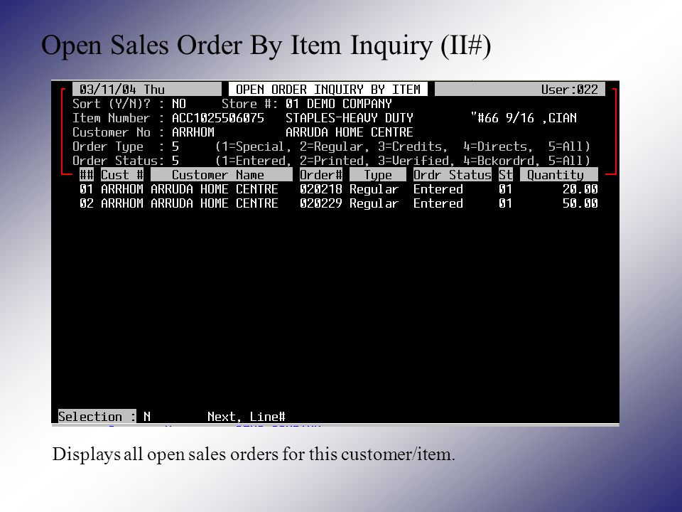 Open Sales Order By Item Inquiry (II#) Displays all open sales orders for this customer/item.