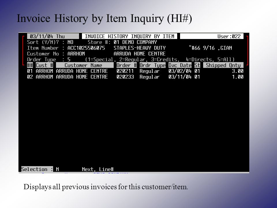 Invoice History by Item Inquiry (HI#) Displays all previous invoices for this customer/item.