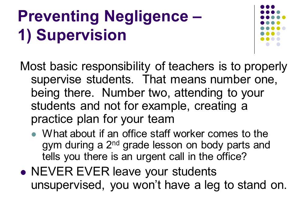 Most basic responsibility of teachers is to properly supervise students.