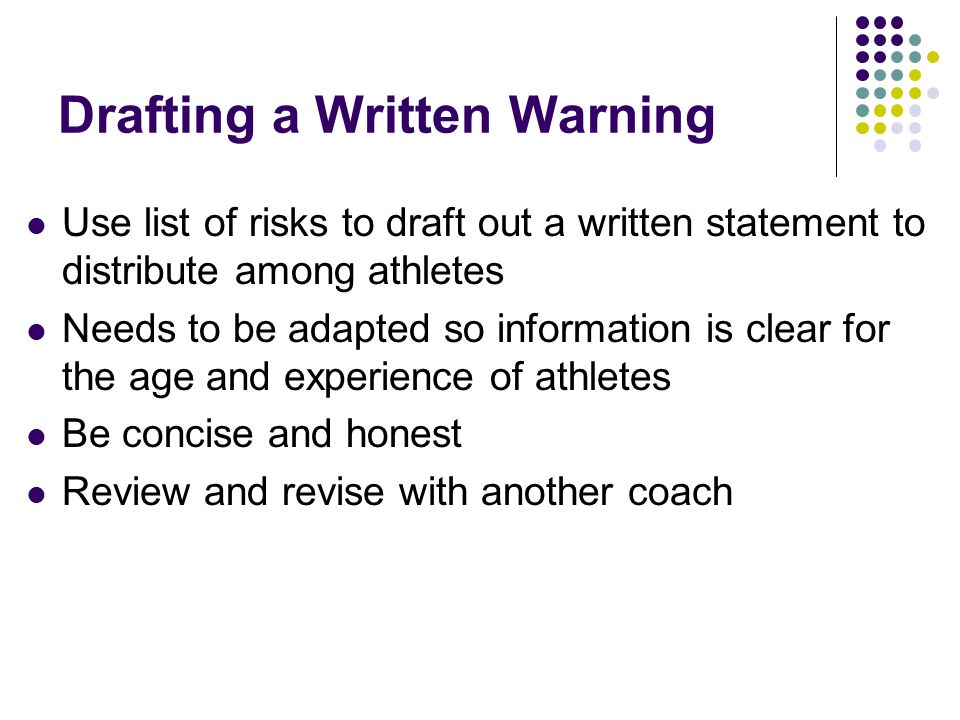 Drafting a Written Warning Use list of risks to draft out a written statement to distribute among athletes Needs to be adapted so information is clear for the age and experience of athletes Be concise and honest Review and revise with another coach
