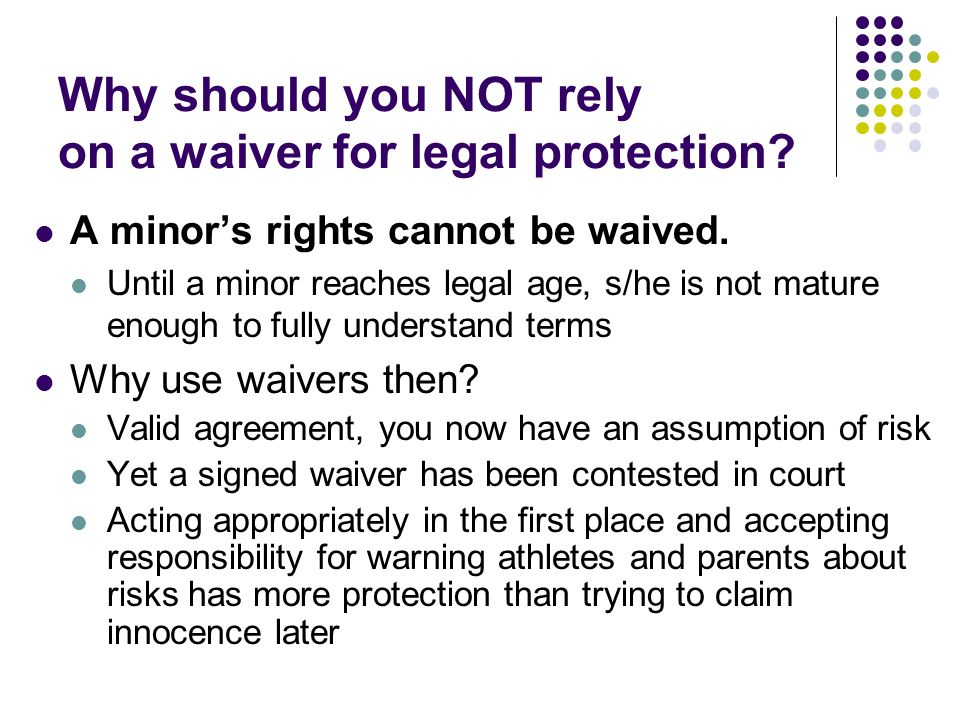 Why should you NOT rely on a waiver for legal protection.