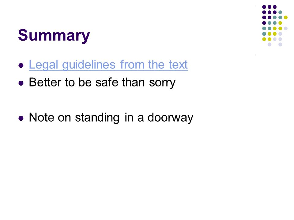 Summary Legal guidelines from the text Better to be safe than sorry Note on standing in a doorway