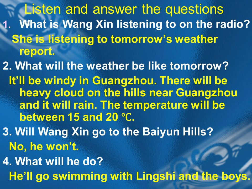 Listen and answer the questions 1. What is Wang Xin listening to on the radio.