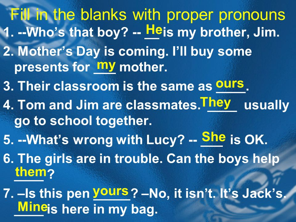 Fill in the blanks with proper pronouns 1. --Whos that boy.